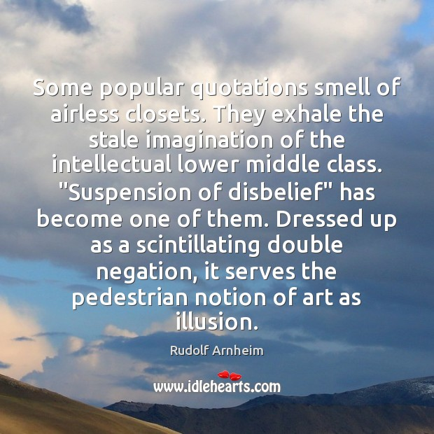 Some popular quotations smell of airless closets. They exhale the stale imagination Image