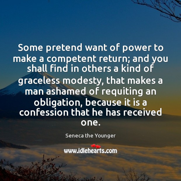 Some pretend want of power to make a competent return; and you Seneca the Younger Picture Quote