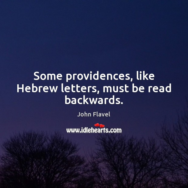 Some providences, like Hebrew letters, must be read backwards. Image