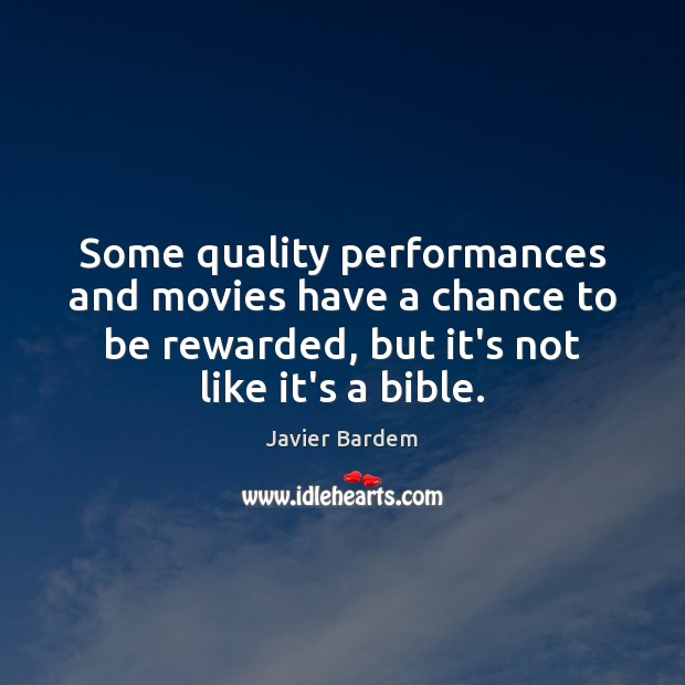 Some quality performances and movies have a chance to be rewarded, but Javier Bardem Picture Quote