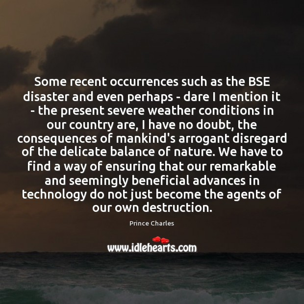 Some recent occurrences such as the BSE disaster and even perhaps – Prince Charles Picture Quote