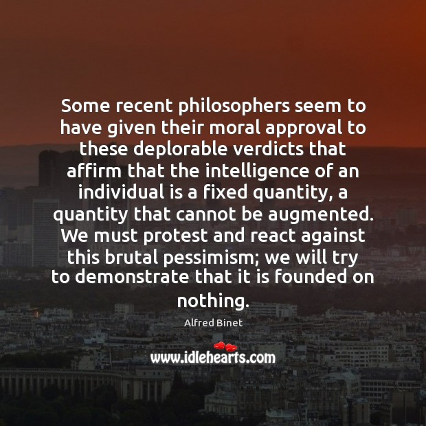 Some recent philosophers seem to have given their moral approval to these Alfred Binet Picture Quote