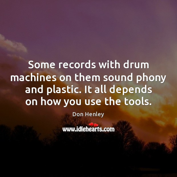 Image, Some records with drum machines on them sound phony and plastic. It