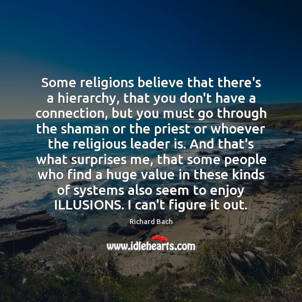 Some religions believe that there's a hierarchy, that you don't have a Richard Bach Picture Quote