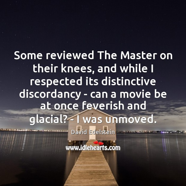 Image, Some reviewed The Master on their knees, and while I respected its