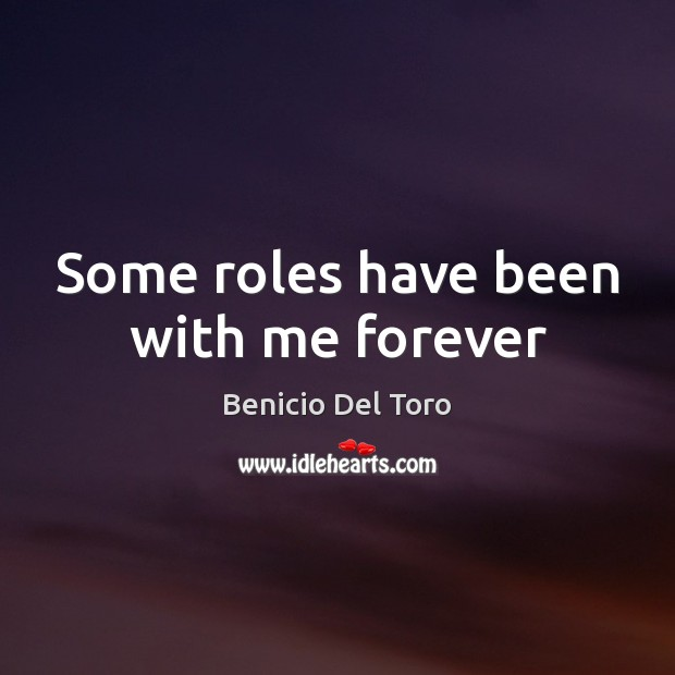 Some roles have been with me forever Benicio Del Toro Picture Quote