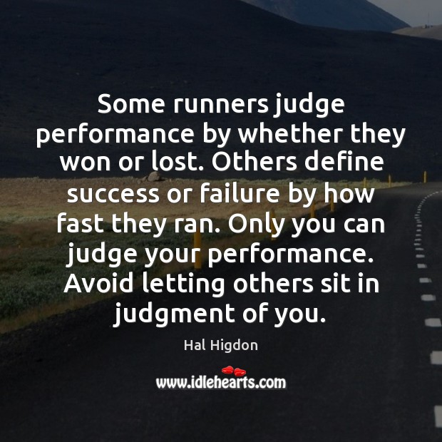 Some runners judge performance by whether they won or lost. Others define Image