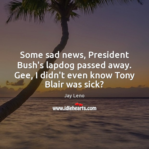 Image, Some sad news, President Bush's lapdog passed away. Gee, I didn't even