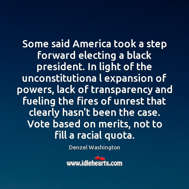 Some said America took a step forward electing a black president. In Denzel Washington Picture Quote