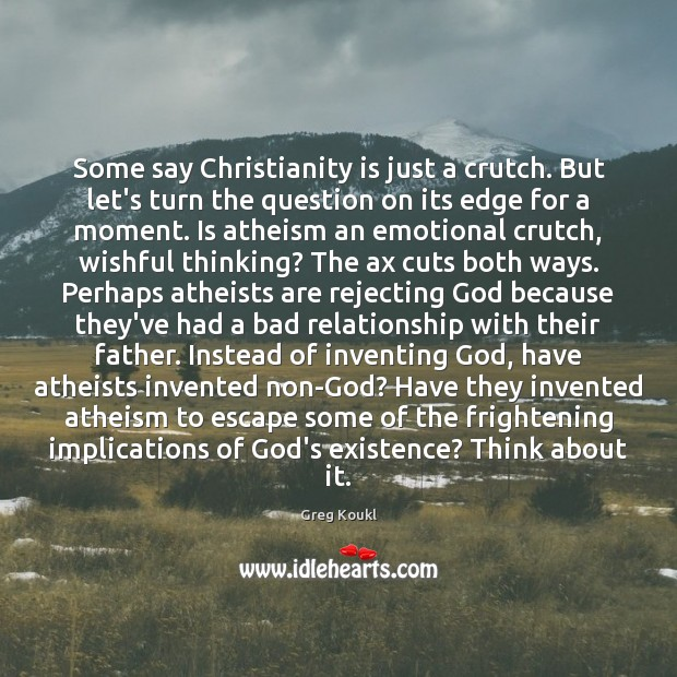 Image, Some say Christianity is just a crutch. But let's turn the question