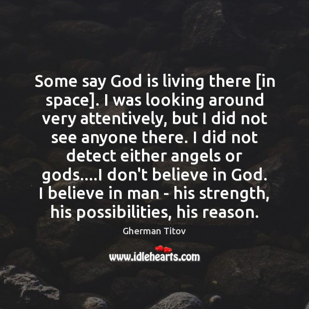 Image, Some say God is living there [in space]. I was looking around