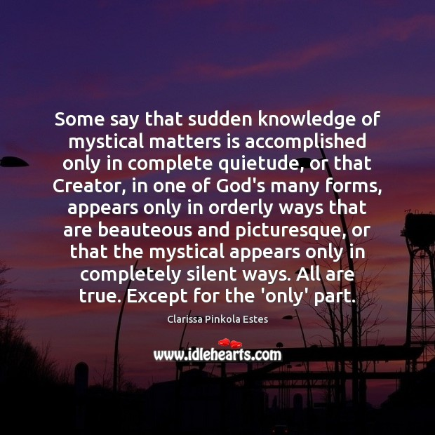Some say that sudden knowledge of mystical matters is accomplished only in Clarissa Pinkola Estes Picture Quote