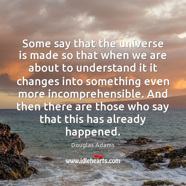 Some say that the universe is made so that when we are Douglas Adams Picture Quote