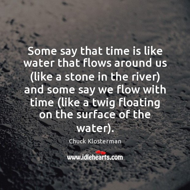 Some say that time is like water that flows around us (like Image