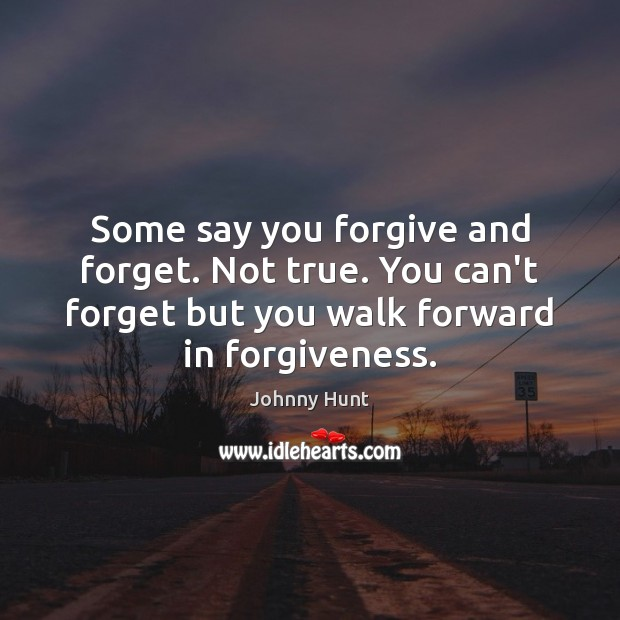 Johnny Hunt Picture Quote image saying: Some say you forgive and forget. Not true. You can't forget but