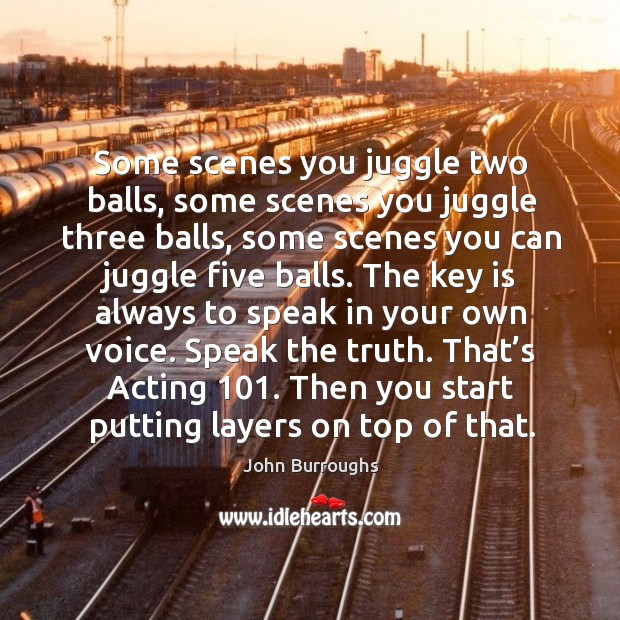 Some scenes you juggle two balls, some scenes you juggle three balls, some scenes you can juggle five balls. Image