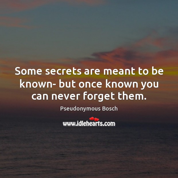 Some secrets are meant to be known- but once known you can never forget them. Image