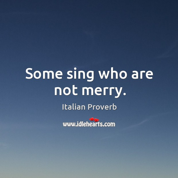 Image, Some sing who are not merry.
