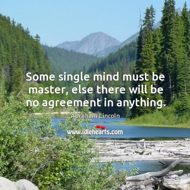 Image, Some single mind must be master, else there will be no agreement in anything.