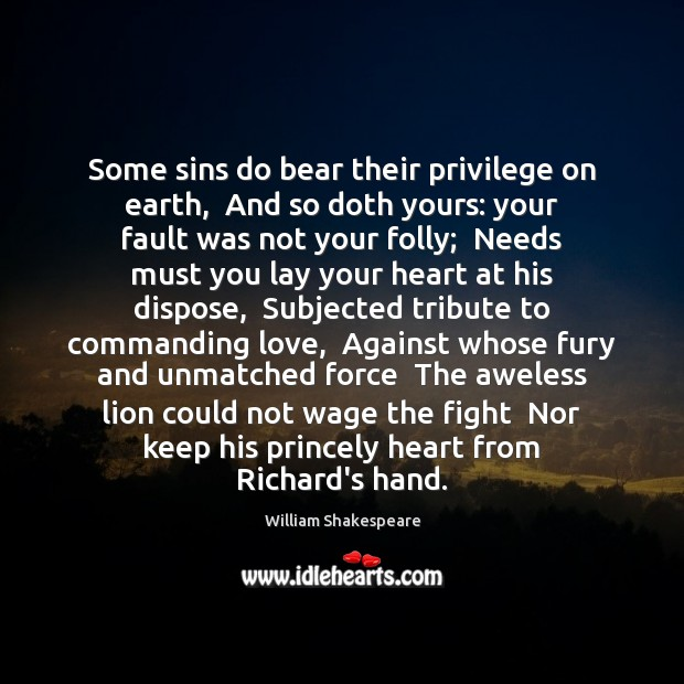 Some sins do bear their privilege on earth,  And so doth yours: Image
