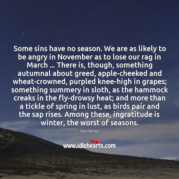 Image, Some sins have no season. We are as likely to be angry