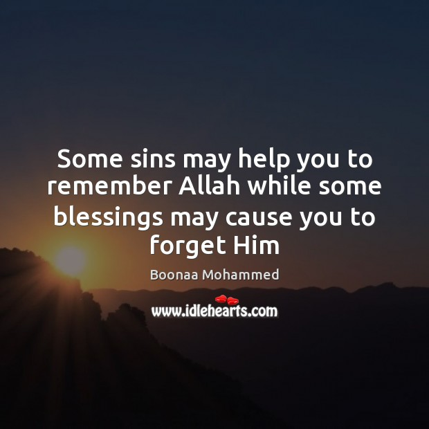 Some sins may help you to remember Allah while some blessings may cause you to forget Him Blessings Quotes Image