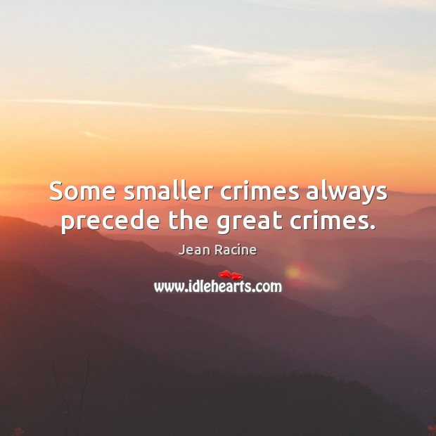 Image, Some smaller crimes always precede the great crimes.