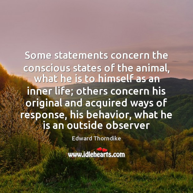 Some statements concern the conscious states of the animal, what he is Edward Thorndike Picture Quote