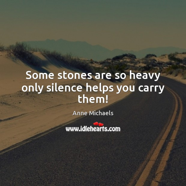 Image, Some stones are so heavy only silence helps you carry them!
