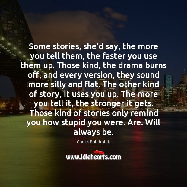 Some stories, she'd say, the more you tell them, the faster Image