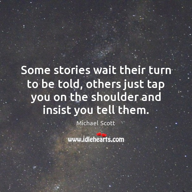 Image, Some stories wait their turn to be told, others just tap you