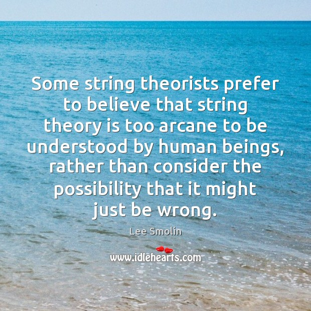 Some string theorists prefer to believe that string theory is too arcane Image