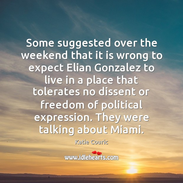 Some suggested over the weekend that it is wrong to expect Elian Katie Couric Picture Quote