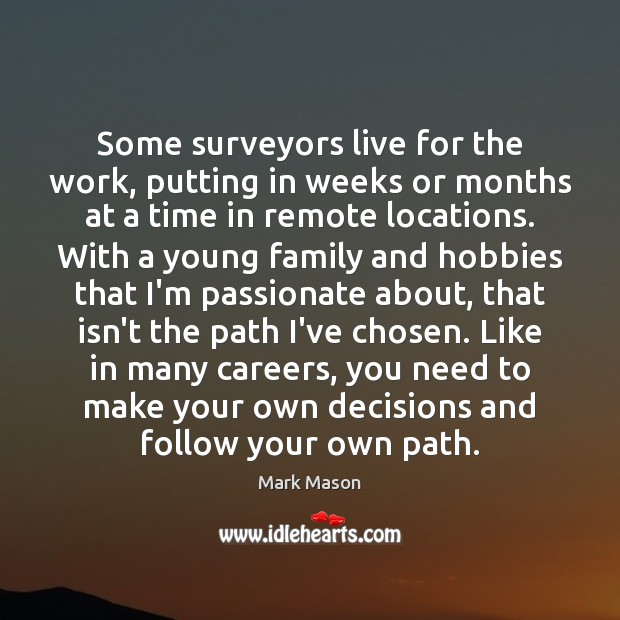 Some surveyors live for the work, putting in weeks or months at Image
