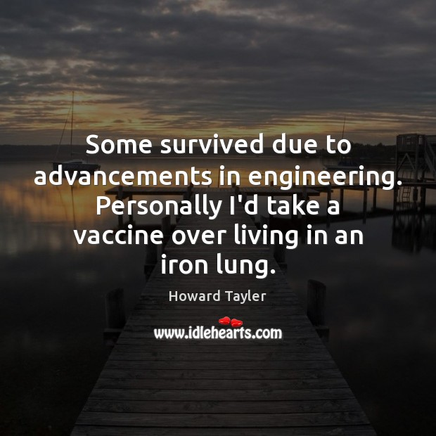 Some survived due to advancements in engineering. Personally I'd take a vaccine Image