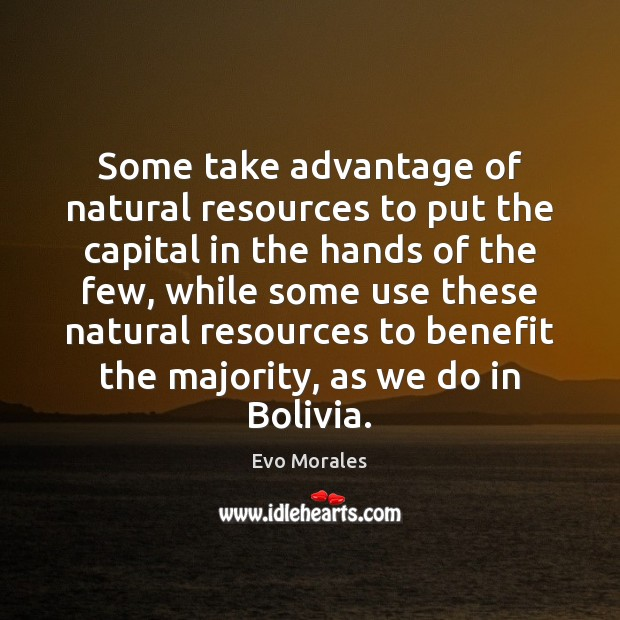 Some take advantage of natural resources to put the capital in the Image