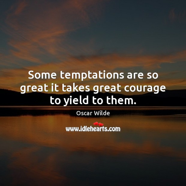 Image, Some temptations are so great it takes great courage to yield to them.