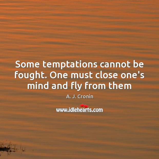 Image, Some temptations cannot be fought. One must close one's mind and fly from them