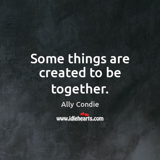 Some things are created to be together. Image