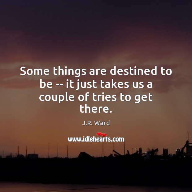 Some things are destined to be — it just takes us a couple of tries to get there. Image