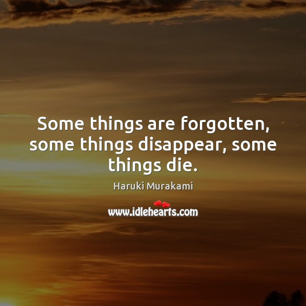 Image, Some things are forgotten, some things disappear, some things die.