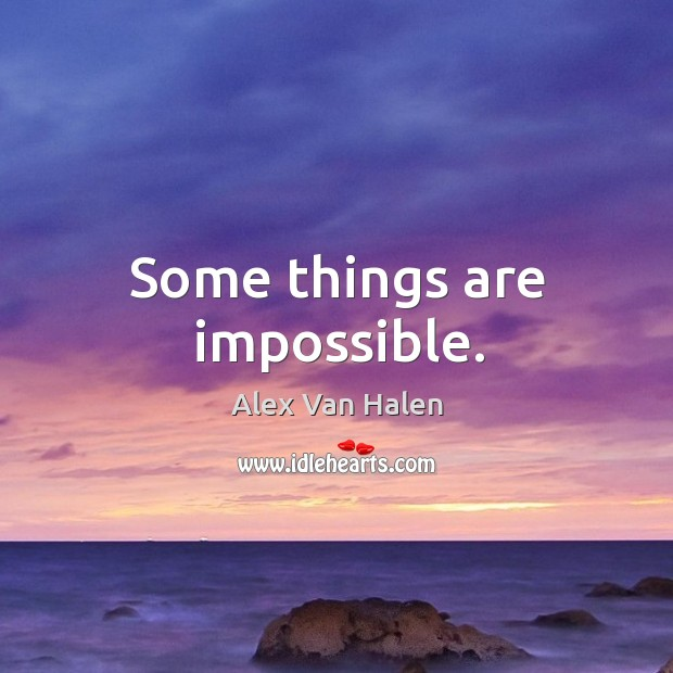 Image, Some things are impossible.