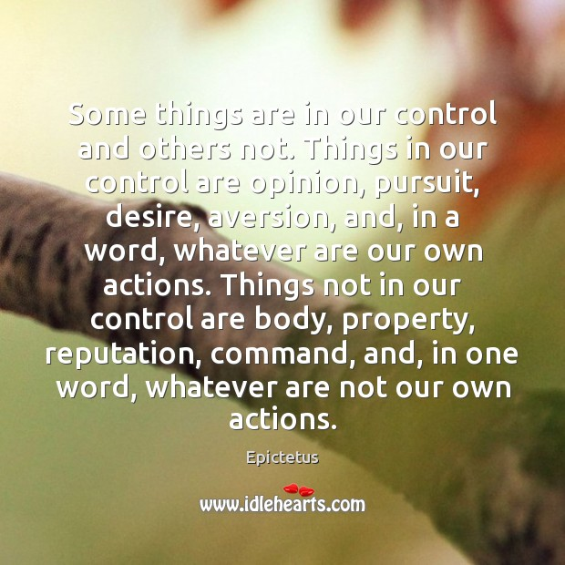 Some things are in our control and others not. Things in our Epictetus Picture Quote