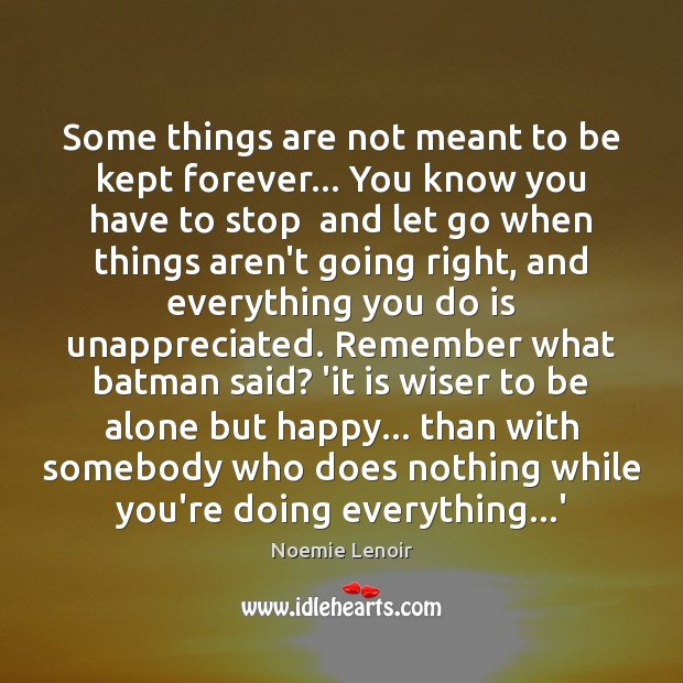 Some things are not meant to be kept forever… You know you Unappreciated Quotes Image