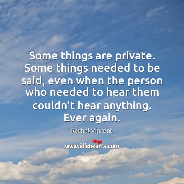 Some things are private. Some things needed to be said, even when Rachel Vincent Picture Quote
