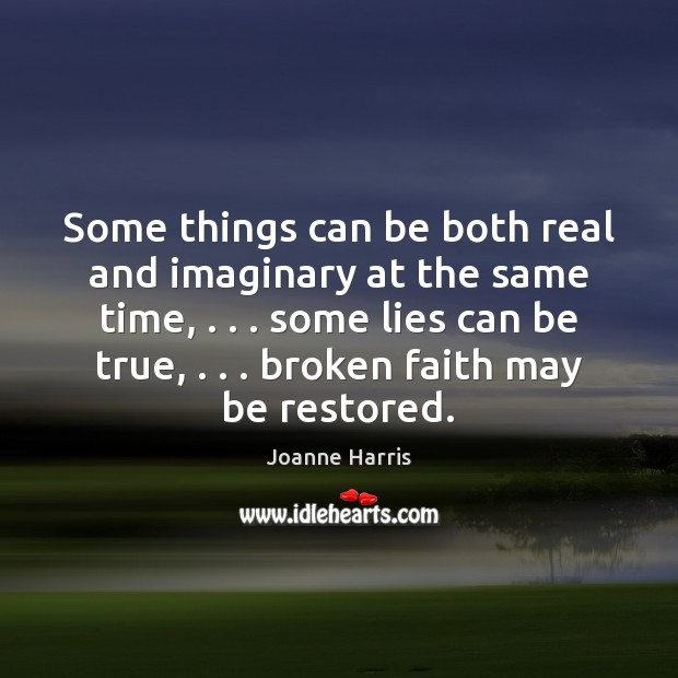 Some things can be both real and imaginary at the same time, . . . Joanne Harris Picture Quote