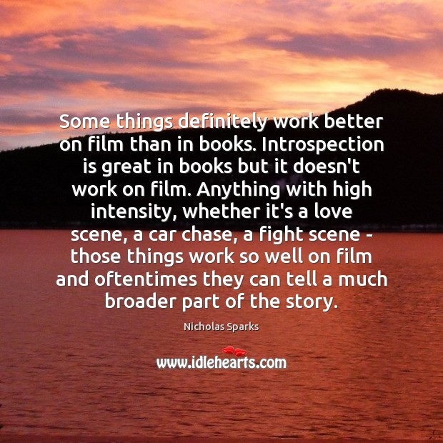Some things definitely work better on film than in books. Introspection is Nicholas Sparks Picture Quote
