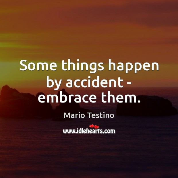 Some things happen by accident – embrace them. Mario Testino Picture Quote