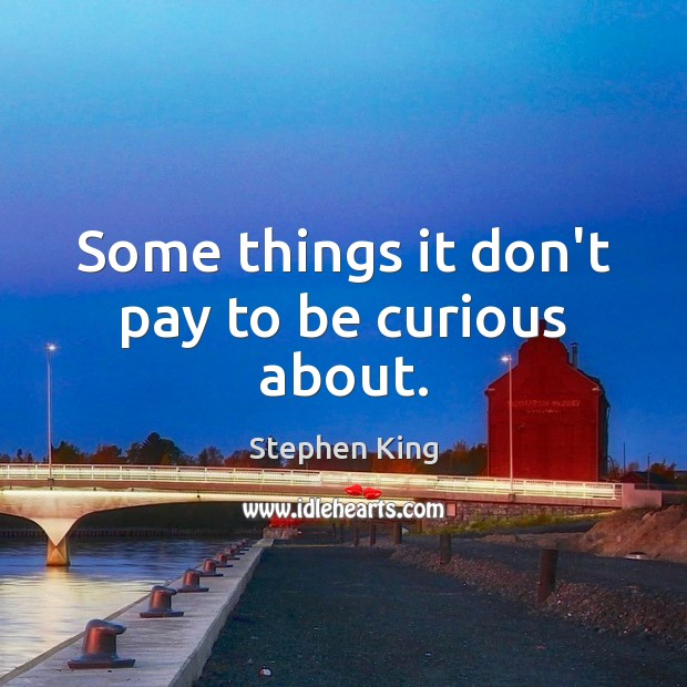 Some things it don't pay to be curious about. Image