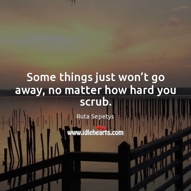 Some things just won't go away, no matter how hard you scrub. Image